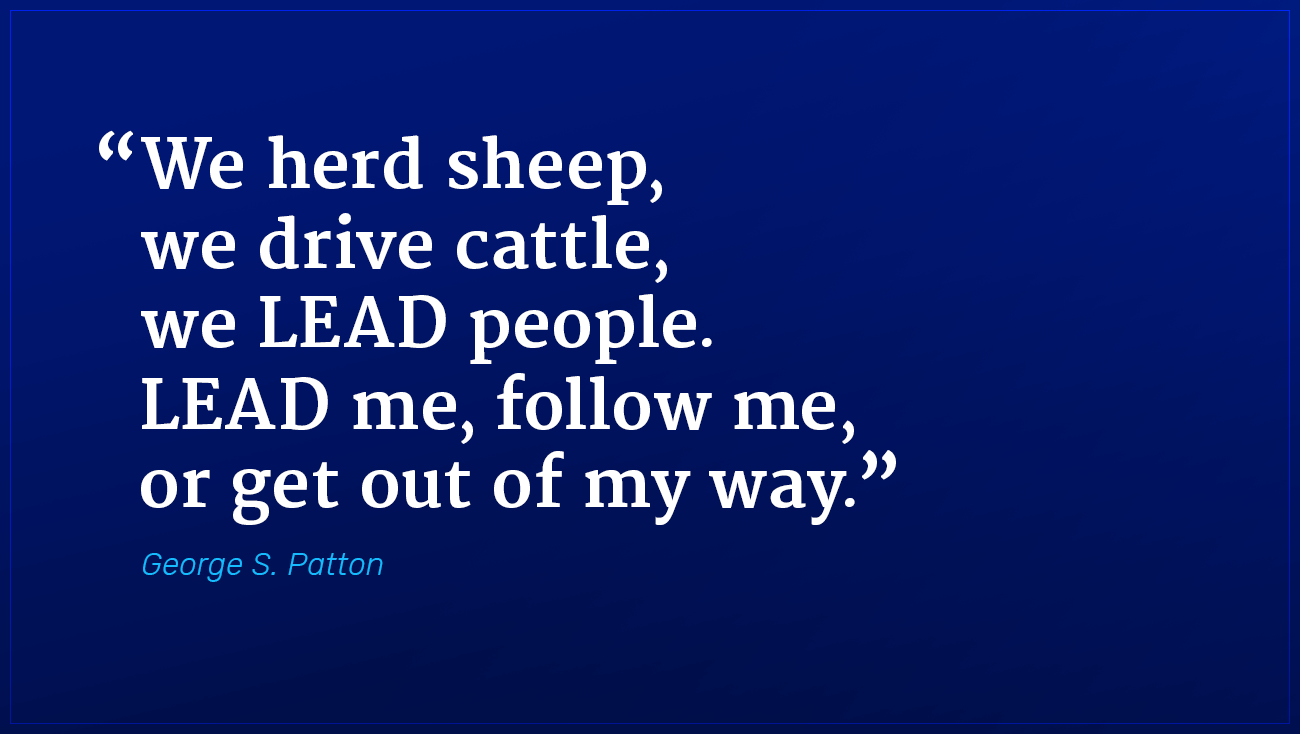 George Patton marketing quote lead me follow me