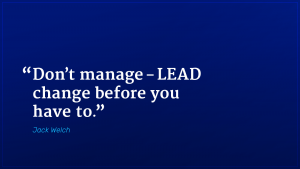 Jack Welch marketing quote don't manage lead change