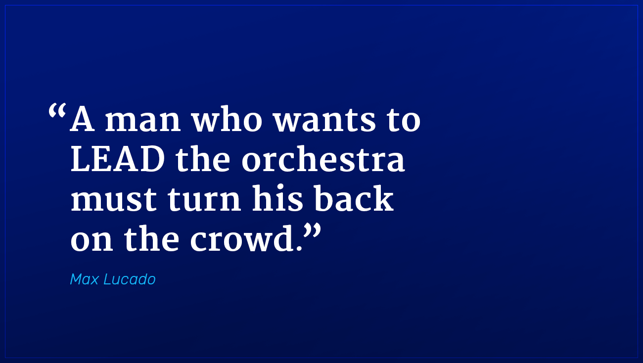 Max Lucado marketing quote lead the orchestra