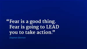 Stephen Bannon marketing quote fear leads to action